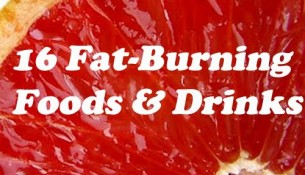 16 Fat-Burning Foods and Drinks Every Woman Must Try!