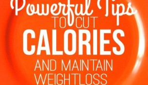 10 Powerful Tips for Cutting Calories and Maintaining Weightloss