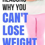 15 Common Reasons Why You Can't Lose Weight