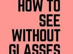 HOW TO SEE WITHOUT GLASSES