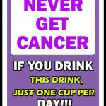 YOU WILL NEVER GET CANCER IF YOU DRINK THIS DRINK