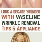 Look a Decade Younger With Vaseline Wrinkle Removal