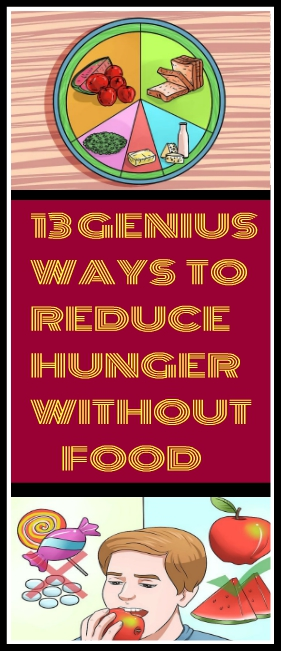 13 GENIUS WAYS TO REDUCE HUNGER WITHOUT FOOD 13 GENIUS WAYS TO REDUCE HUNGER WITHOUT FOOD