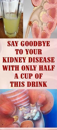 13 SAY GOODBYE TO YOUR KIDNEY DISEASE WITH ONLY HALF A CUP OF THIS DRINK