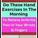 Do These Hand Exercises In The Morning to Relieve Arthritis Pain In Your Wrists and Fingers