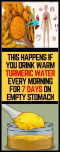 WHAT HAPPENS IF YOU DRINK WARM TURMERIC WATER EVERY MORNING FOR 7 DAYS ON EMPTY STOMACH 120x300 WHAT HAPPENS IF YOU DRINK WARM TURMERIC WATER EVERY MORNING FOR 7 DAYS ON EMPTY STOMACH