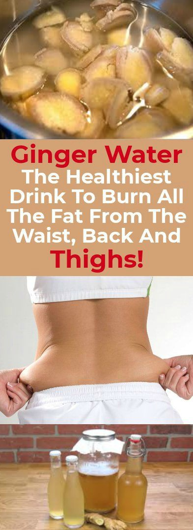 15 2 Ginger Water: The Healthiest Drink To Burn All The Fat From The Waist, Back And Thighs