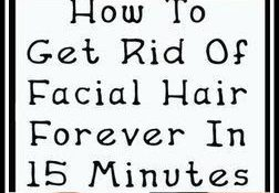 How To Get Rid Of Facial Hair Forever In Just 15 Minutes