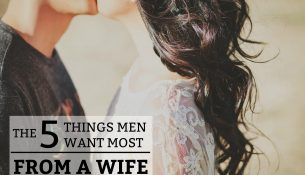 The 5 Things Men Want Most from a Wife
