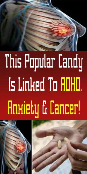 18 1 This Popular Candy Is Linked To ADHD, Anxiety & Cancer!