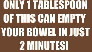 Only 1 Tablespoon Of This Mixture Can Empty Your Bowel In Just 2 Minutes!