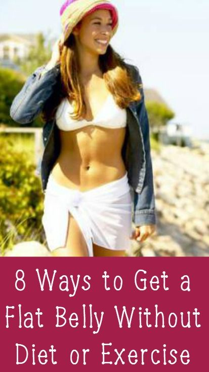 8 Ways to Get a Flat Belly Without Diet or Exercise 8 Ways to Get a Flat Belly Without Diet or Exercise