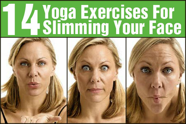 14 Yoga Exercises For Slimming Your Face 14 Yoga Exercises For Slimming Your Face