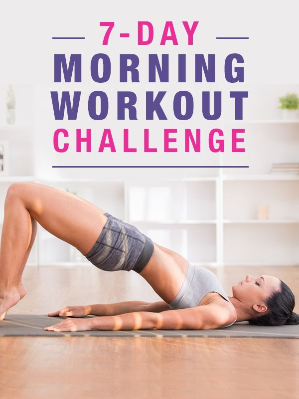 Take the 7 Day Morning Workout Challenge and see the results Take the 7 Day Morning Workout Challenge and see the results