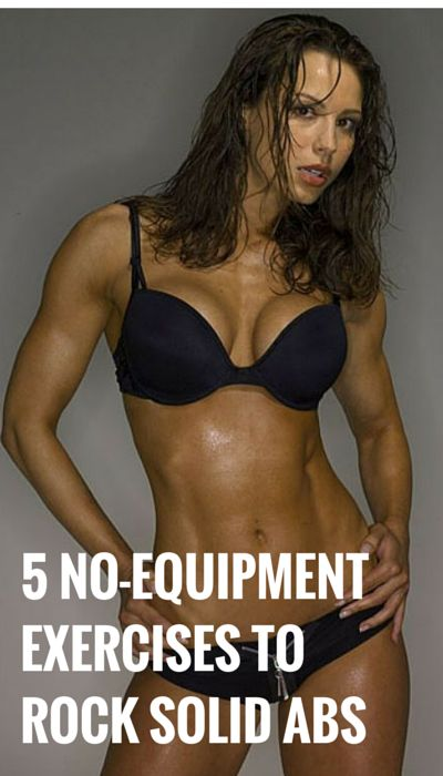 Rock solid abs with no equipment exercises. Do them anywhere Rock solid abs with no equipment exercises