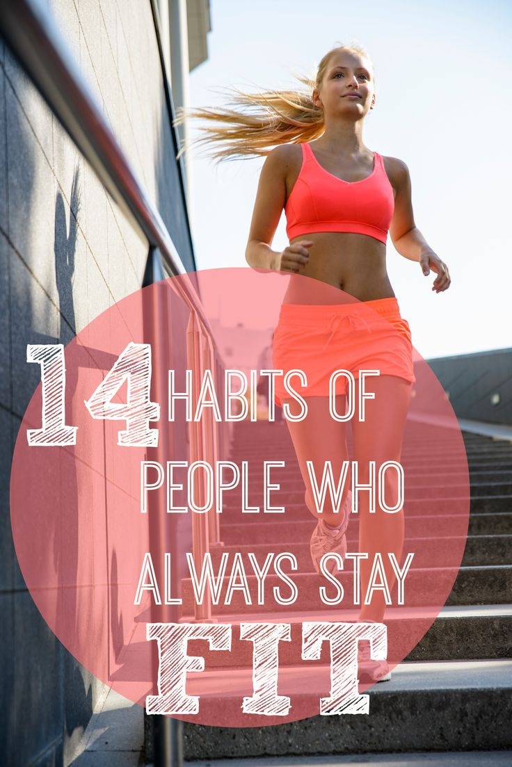 14 Habits of People Who Always Stay Fit 14 Habits of People Who Always Stay Fit