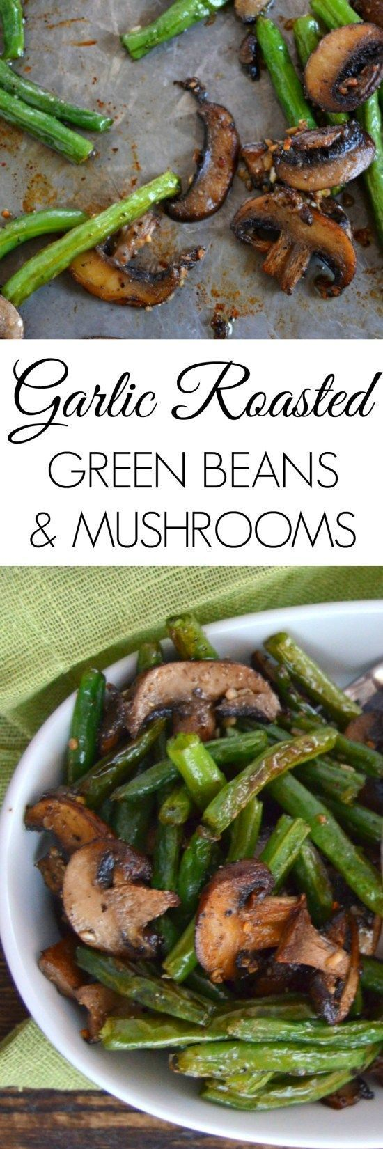 Garlic Roasted Green Beans and Mushrooms Garlic Roasted Green Beans and Mushrooms