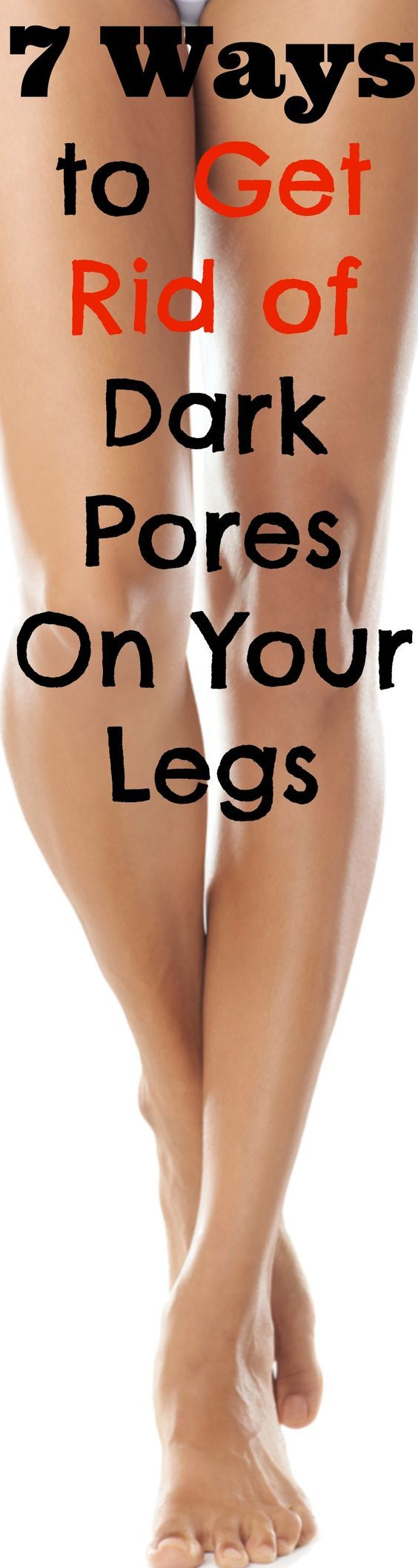 7 Ways to Get Rid of Dark Pores On Your Legs 7 Ways to Get Rid of Dark Pores On Your Legs