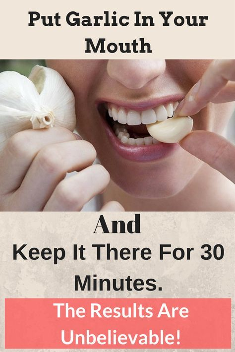 Put Garlic In Your Mouth And Keep It There For 30 Minutes. The Results Are Unbelievable Put Garlic In Your Mouth And Keep It There For 30 Minutes. The Results Are Unbelievable