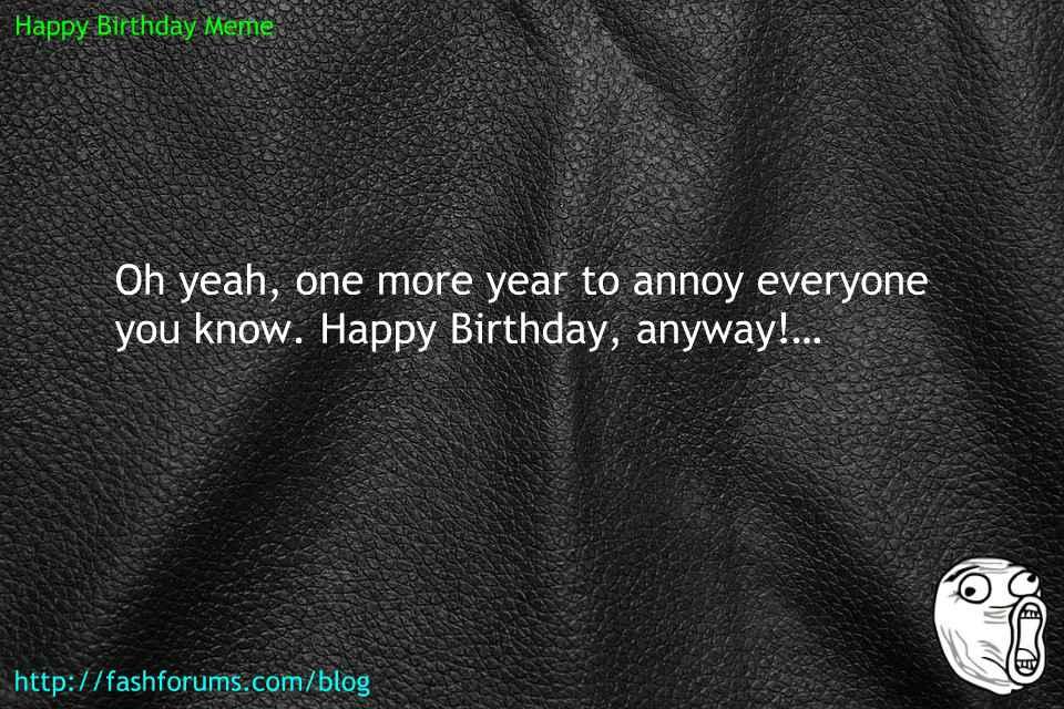 Happy birthday anyway meme 60 HAPPY BIRTHDAY MEME BEST EVER