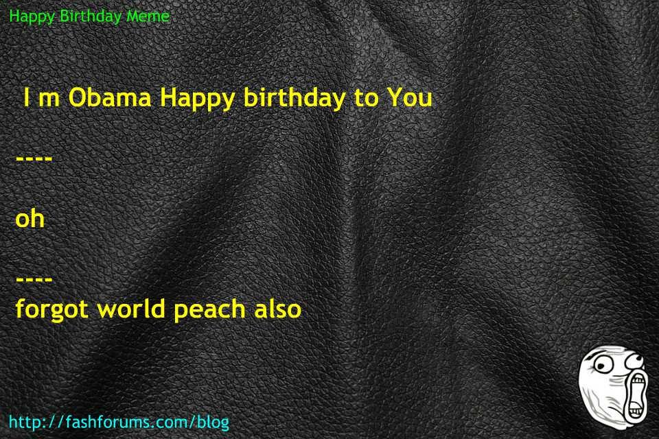 Happy birthday obama meme 60 HAPPY BIRTHDAY MEME BEST EVER