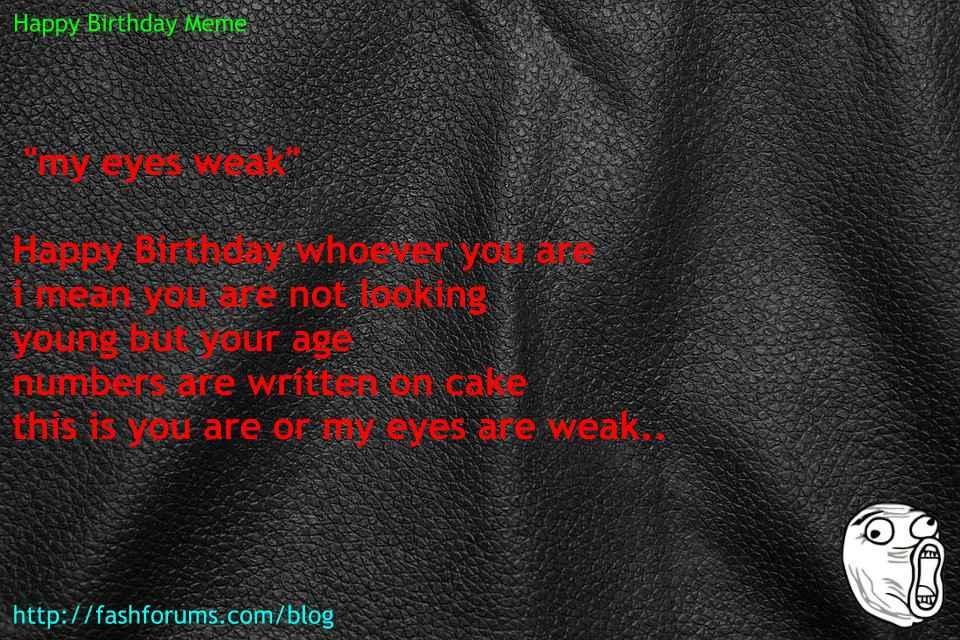 Happy birthday weak eyes meme 60 HAPPY BIRTHDAY MEME BEST EVER