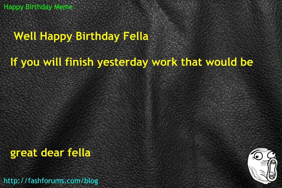 Happy birthday work meme 60 HAPPY BIRTHDAY MEME BEST EVER