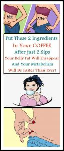 PUT THESE 2 INGREDIENTS IN YOUR COFFEE AFTER JUST 2 SIPS YOUR BELLY FAT WILL DISAPPEAR 128x300 PUT THESE 2 INGREDIENTS IN YOUR COFFEE AFTER JUST 2 SIPS YOUR BELLY FAT WILL DISAPPEAR