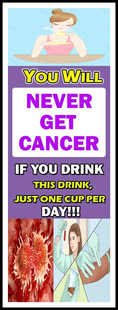 YOU WILL NEVER GET CANCER IF YOU DRINK THIS DRINK YOU WILL NEVER GET CANCER IF YOU DRINK THIS DRINK