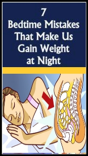 7 BEDTIME MISTAKES THAT MAKE US GAIN WEIGHT AT NIGHT 7 BEDTIME MISTAKES THAT MAKE US GAIN WEIGHT AT NIGHT