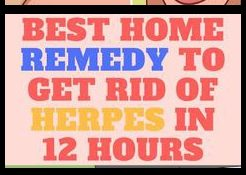 BEST HOME REMEDY TO GET RID OF HERPES IN 12 HOURS