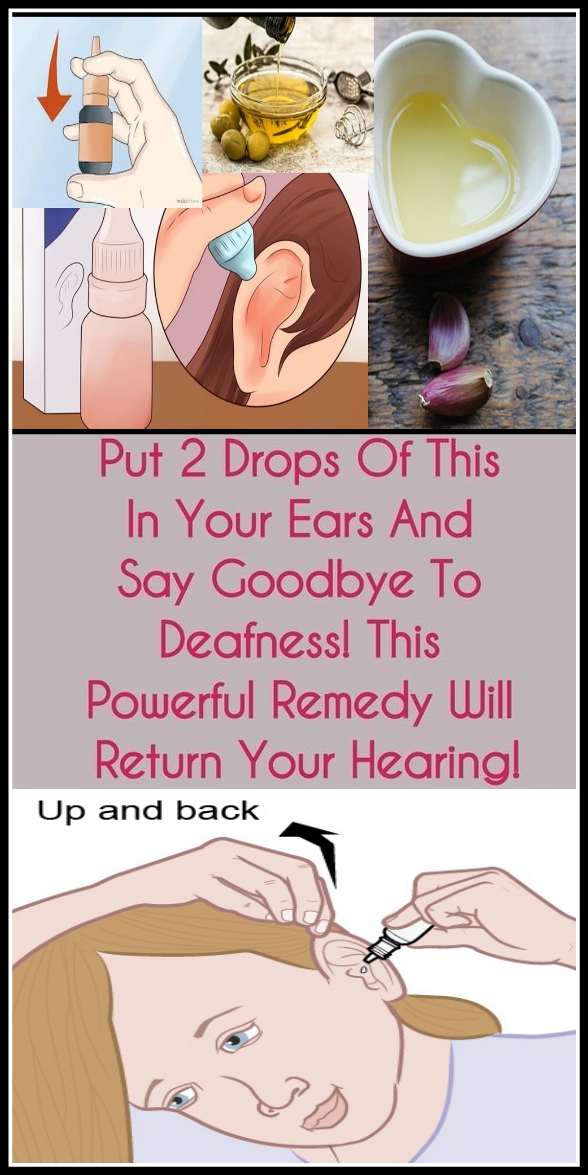 PUT 2 DROPS OF THIS IN YOUR EARS AND SAY GOODBYE TO DEAFNESS THIS POWERFUL REMEDY WILL RETURN YOUR HEARING PUT 2 DROPS OF THIS IN YOUR EARS AND SAY GOODBYE TO DEAFNESS! THIS POWERFUL REMEDY WILL RETURN YOUR HEARING