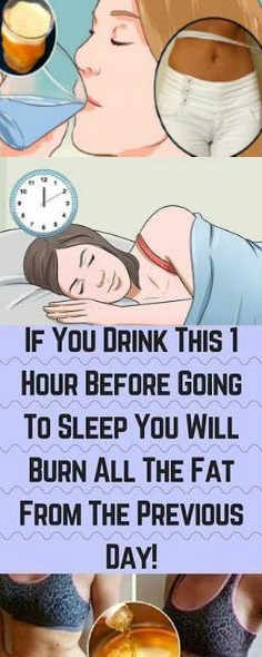 13 4 If You Drink This 1 Hour Before Going To Sleep You Will Burn All The Fat From The Previous Day!