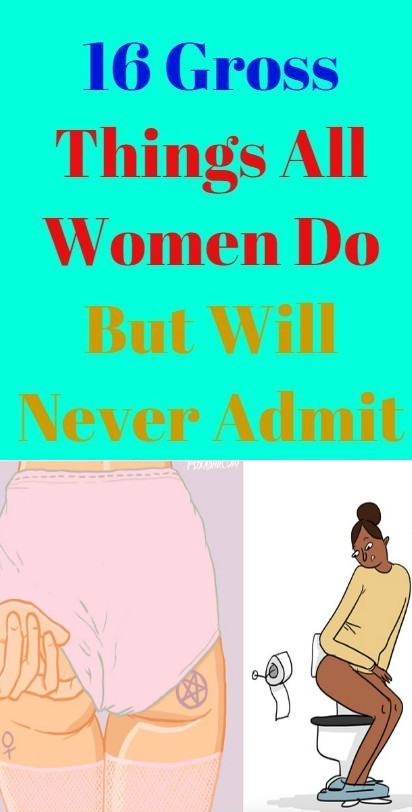 13 9 16 Gross Things All Women Do But Will Never Admit