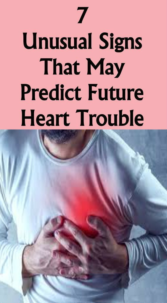 15 9 7 UNUSUAL SIGNS THAT MAY PREDICT FUTURE HEART TROUBLE