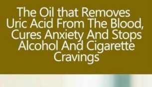 THE OIL THAT REMOVES URIC ACID FROM THE BLOOD , CURES ANXIETY AND STOPS ALCOHOL AND CIGARETTE CRAVINGS
