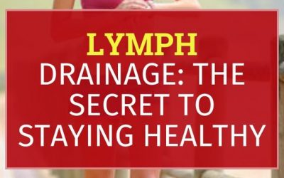 Lymph Drainage: The Secret To Staying Healthy
